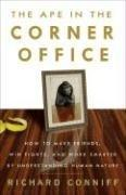 The Ape in the Corner Office: How to Make Friends, Win Fights and Work Smarter by Understanding Human Nature - Conniff, Richard