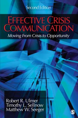 Effective Crisis Communication : Moving from Crisis to Opportunity - Matthew W. Seeger; Robert R. Ulmer; Timothy L. Sellnow