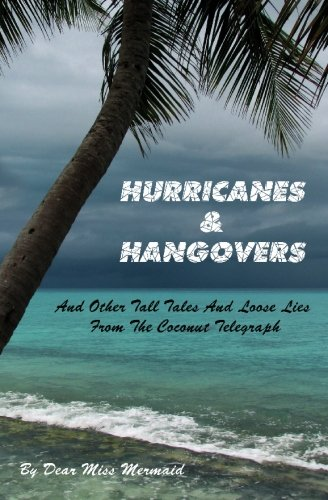 Hurricanes  &  Hangovers: and other tall tales and loose lies from the coconut telegraph - Dear Miss Mermaid