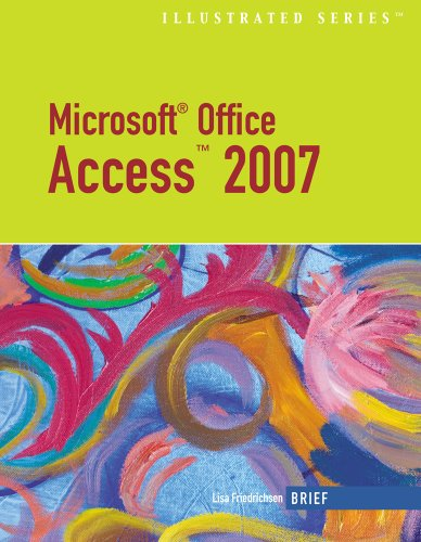 Microsoft Office Access 2007-Illustrated Brief (Available Titles Skills Assessment Manager (SAM) - Office 2007) - Lisa Friedrichsen