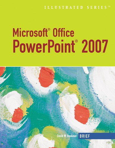 Microsoft Office PowerPoint 2007: Illustrated Brief (Available Titles Skills Assessment Manager (SAM) - Office 2007) - David W. Beskeen