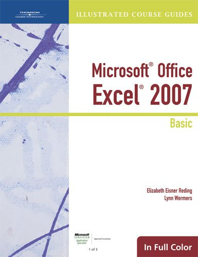 Illustrated Course Guide: Microsoft Office Excel 2007 Basic (Available Titles Skills Assessment Manager (SAM) - Office 2007) - Elizabeth Eisner Reding; Lynn Wermers