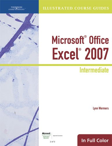 Illustrated Course Guide: Microsoft Office Excel 2007 Intermediate (Available Titles Skills Assessment Manager (SAM) - Office 2007) - Elizabeth Eisner Reding; Lynn Wermers
