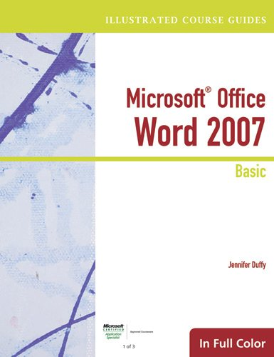 Illustrated Course Guide: Microsoft Office Word 2007 Basic (Available Titles Skills Assessment Manager (SAM) - Office 2007) - Jennifer Duffy
