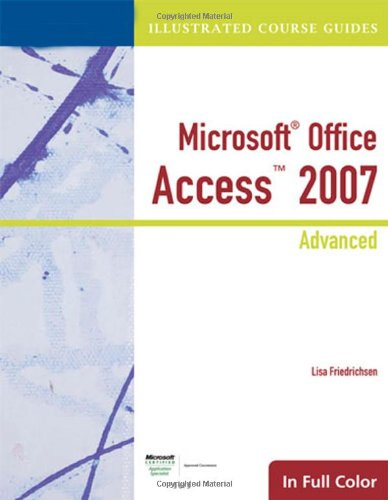 Illustrated Course Guide: Microsoft Office Access 2007 Advanced (Available Titles Skills Assessment Manager (SAM) - Office 2007) - Lisa Friedrichsen