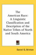 The American Race: A Linguistic Classification and Description of the Native Tribes of North and South America - Brinton, Daniel G.