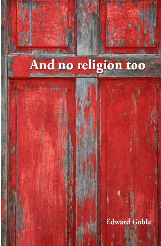 And No Religion, Too: Thoughts on faith and church - Edward Goble