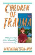 Children of Trauma: Rediscovering Your Discarded Self - Middelton-Moz, Jane