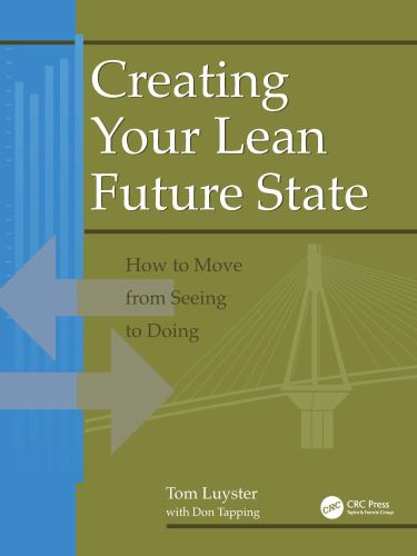 Creating Your Lean Future State : How to Move from Seeing to Doing - Don Tapping; Tom Luyster