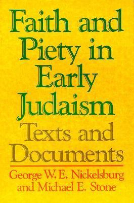 Faith and Piety in Early Judaism : Texts and Documents - Michael E. Stone; George W. Nickelsburg