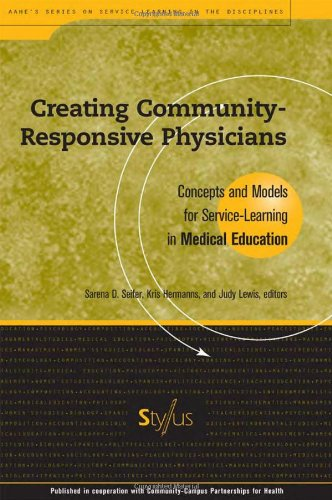 Creating Community-Responsive Physicians: Concepts and Models for Service Learning in Medical Education (Service Learning in the Disciplines - Sarena D. Seifer; Kris Hermanns; Judy Lewis