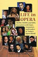 Life in Opera: Truth, Tempo, and Soul: Encounters with Stars, Innovators, and Leaders of Today's Opera World