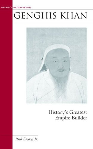 Genghis Khan: History's Greatest Empire Builder (Military Profiles) - Paul Lococo