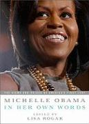 Michelle Obama in her Own Words: The Views and Values of America's First Lady