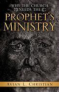 Why the Church Needs the Prophet's Ministry - Christian, Avian L.