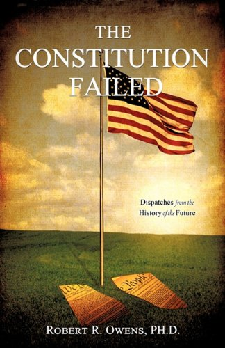 The Constitution Failed - PH.D. Robert R. Owens