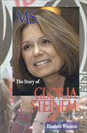 Ms.: The Story of Gloria Steinem (Feminist Voices)