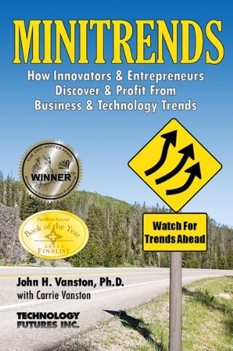 Minitrends: How Innovators  &  Entrepreneurs Discover  &  Profit From Business  &  Technology Trends: Between Megatrends  &  Microtrends Lie - John H. Vanston