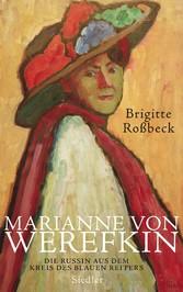 Marianne von Werefkin - Die Russin aus dem Kreis des Blauen Reiters - Brigitte Roßbeck