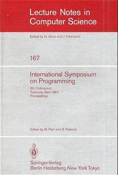 International Symposium on Programming: 6th Colloquium, Toulouse, April 17-19, 1984. Proceedings (Lecture Notes in Computer Science) - Paul, M. and B. Robinet