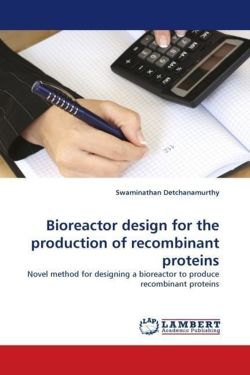 Bioreactor design for the production of recombinant proteins - Detchanamurthy, Swaminathan