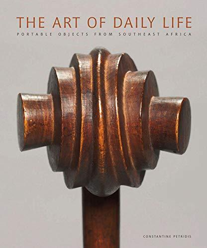 The Art of Daily Life Portable objects from Southeast Africa - Petridis, Constantine