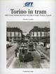 Torino in tram. Dalla Società anonima elettricità alta Italia al Gruppo torinese trasporti