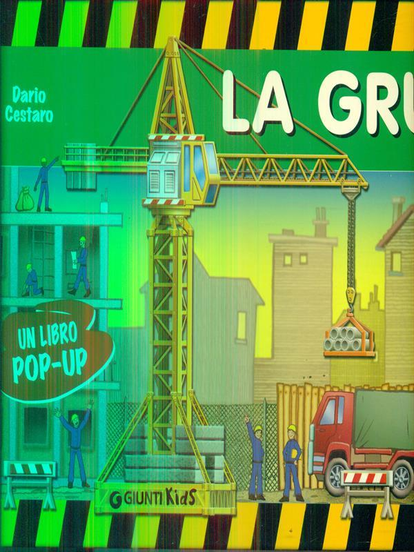La gru. Libro pop-up - Cestaro, Dario