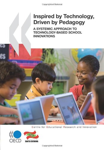 Educational Research and Innovation Inspired by Technology, Driven by Pedagogy:  A Systemic Approach to Technology-Based School Innovations - OECD Organisation for Economic Co-operation and Development