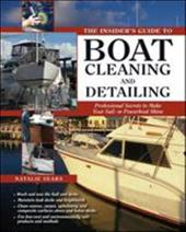 The Insider's Guide to Boat Cleaning and Detailing: Professional Secrets to Make Your Sailboat or Powerboat Shine - Sears, Natalie