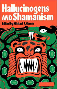 Hallucinogens and Shamanism - Michael J. Harner