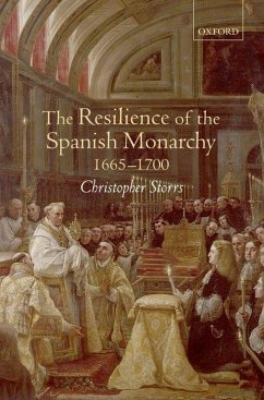 The Resilience of the Spanish Monarchy 1665-1700 - Storrs, Christopher