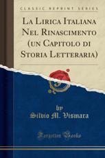 La Lirica Italiana Nel Rinascimento (Un Capitolo Di Storia Letteraria) (Classic Reprint) - Silvio M Vismara