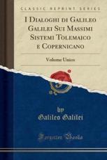 I Dialoghi Di Galileo Galilei Sui Massimi Sistemi Tolemaico E Copernicano - Galileo Galilei