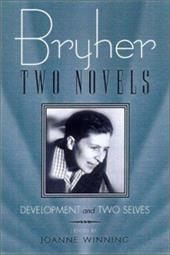 Bryher: Two Novels: Development and Two Selves - Bryher / Winning, Joanne