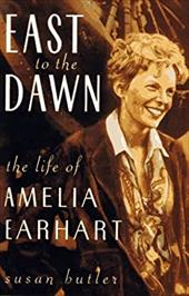 East to the Dawn: The Life of Amelia Earhart - Butler, Susan
