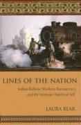 Lines of the Nation: Indian Railway Workers, Bureaucracy, and the Intimate Historical Self