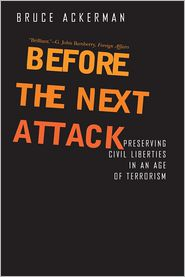 Before the Next Attack: Preserving Civil Liberties in an Age of Terrorism - Bruce Ackerman