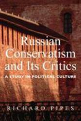 Russian Conservatism and Its Critics: A Study in Political Culture - Richard Pipes