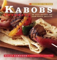 Kabobs: 52 Easy Recipes for Year-Round Grilling - Sampson, Sally