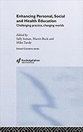 Enhancing Personal, Social and Health Education: Challenging Practice, Changing Worlds - Inman, Sally / Buck, Martin / Tandy, Miles