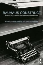 Bauhaus Construct - Jeffrey Saletnik (editor), Robin Schuldenfrei (editor)