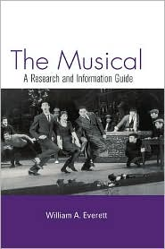 The Musical: A Research and Information Guide - William Everett