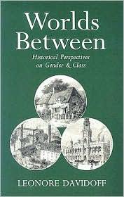 Worlds Between: Historical Perspectives on Gender and Class - Leonore Davidoff, L. Davidoff, Davidoff Leonor