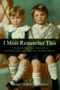 I Must Remember This: A Southern White Boy's Memories of the Great Depression, Jim Crow, and World War II