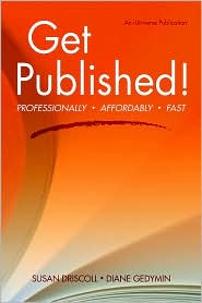 Get Published!: Professionally, Affordably, Fast - Susan Driscoll, Diane Gedymin
