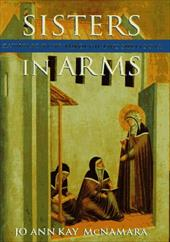 Sisters in Arms: Catholic Nuns Through Two Millennia - McNamara, Jo Ann