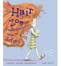 The Hair of Zoe Fleefenbacher Goes to School - Laurie Halse Anderson