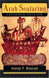 Arab Seafaring: In the Indian Ocean in Ancient and Early Medieval Times - Hourani, George F.