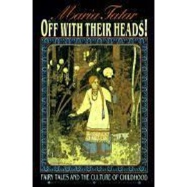 Off With Their Heads!: Fairy Tales And The Culture Of Childhood - Tatar M Maria